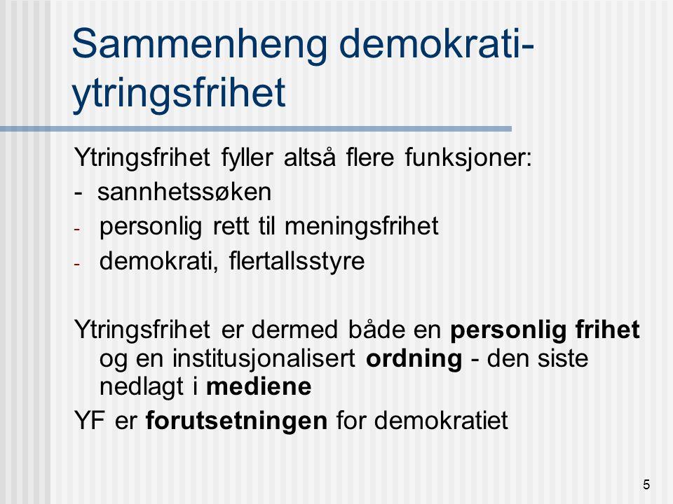 5 Sammenheng demokrati- ytringsfrihet Ytringsfrihet fyller altså flere funksjoner: - sannhetssøken - personlig rett til meningsfrihet - demokrati, flertallsstyre Ytringsfrihet er dermed både en personlig frihet og en institusjonalisert ordning - den siste nedlagt i mediene YF er forutsetningen for demokratiet