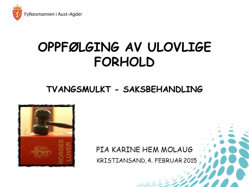 OPPFØLGING AV ULOVLIGE FORHOLD TVANGSMULKT - SAKSBEHANDLING PIA KARINE HEM MOLAUG KRISTIANSAND, 4.
