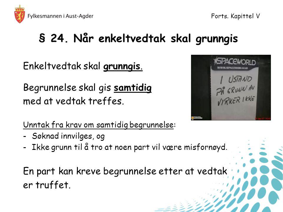 § 24.Når enkeltvedtak skal grunngis Enkeltvedtak skal grunngis.