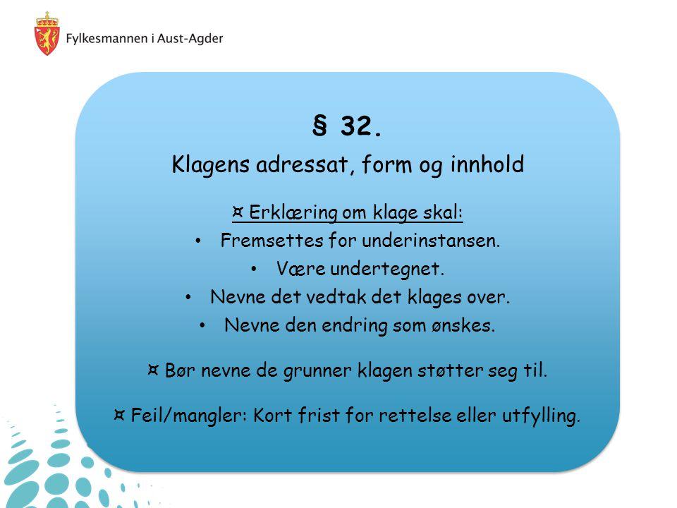 § 32.Klagens adressat, form og innhold ¤ Erklæring om klage skal: Fremsettes for underinstansen.
