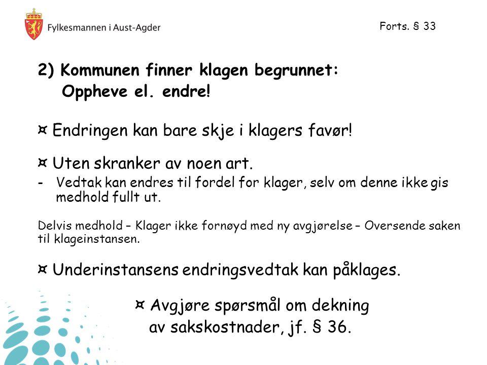 2) Kommunen finner klagen begrunnet: Oppheve el.endre.
