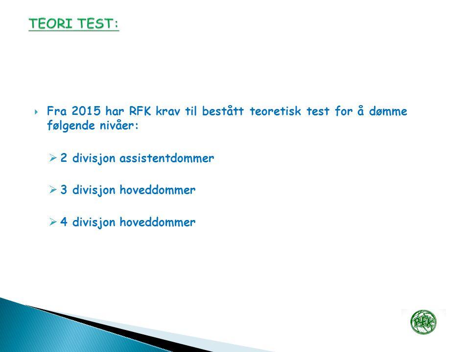  Fra 2015 har RFK krav til bestått teoretisk test for å dømme følgende nivåer:  2 divisjon assistentdommer  3 divisjon hoveddommer  4 divisjon hoveddommer