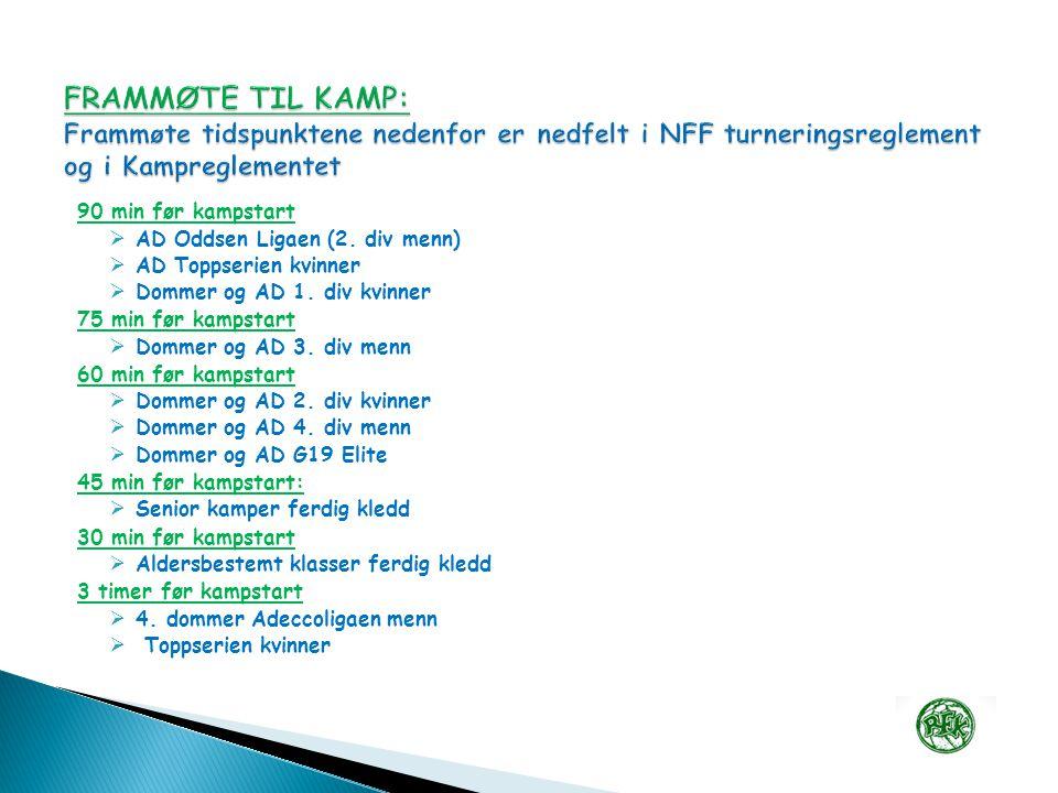 90 min før kampstart  AD Oddsen Ligaen (2. div menn)  AD Toppserien kvinner  Dommer og AD 1.