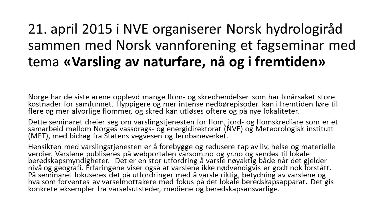 21. april 2015 i NVE organiserer Norsk hydrologiråd sammen med Norsk vannforening et fagseminar med tema «Varsling av naturfare, nå og i fremtiden» No