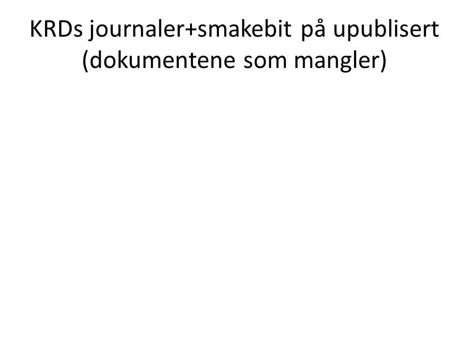 KRDs journaler+smakebit på upublisert (dokumentene som mangler)