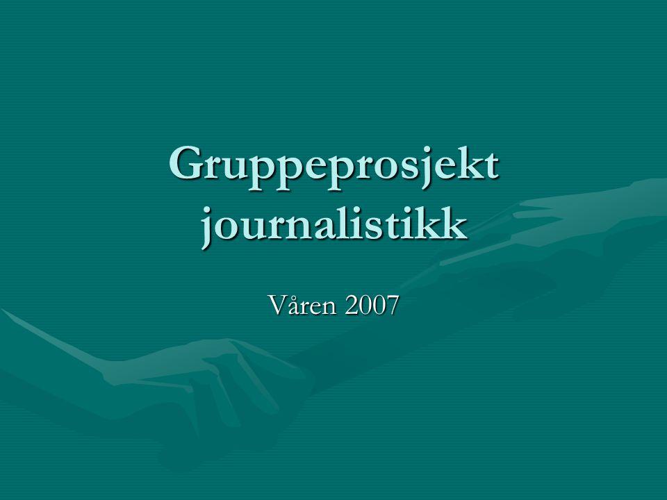 Gruppeprosjekt journalistikk Våren 2007