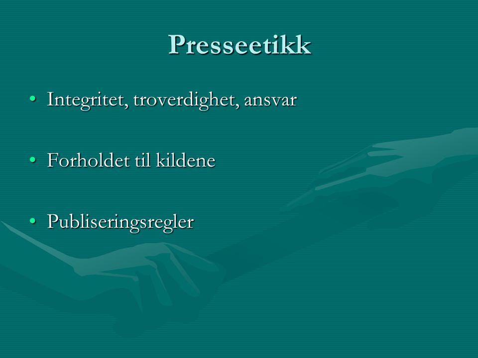 Presseetikk Integritet, troverdighet, ansvarIntegritet, troverdighet, ansvar Forholdet til kildeneForholdet til kildene PubliseringsreglerPubliseringsregler