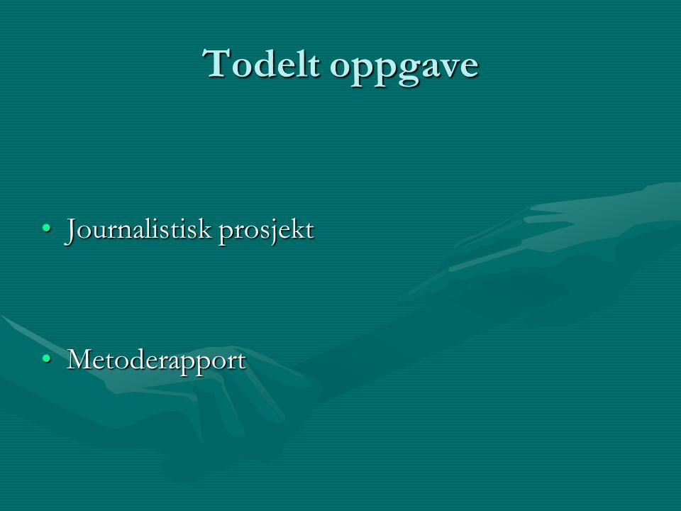 Todelt oppgave Journalistisk prosjektJournalistisk prosjekt MetoderapportMetoderapport