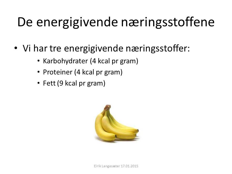 De energigivende næringsstoffene Vi har tre energigivende næringsstoffer: Karbohydrater (4 kcal pr gram) Proteiner (4 kcal pr gram) Fett (9 kcal pr gr