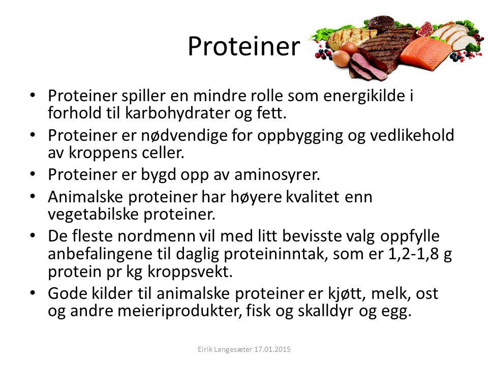 Proteiner Proteiner spiller en mindre rolle som energikilde i forhold til karbohydrater og fett. Proteiner er nødvendige for oppbygging og vedlikehold