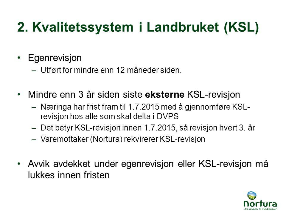 2.Kvalitetssystem i Landbruket (KSL) Egenrevisjon –Utført for mindre enn 12 måneder siden.