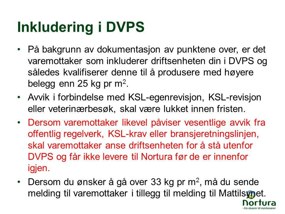 Inkludering i DVPS På bakgrunn av dokumentasjon av punktene over, er det varemottaker som inkluderer driftsenheten din i DVPS og således kvalifiserer denne til å produsere med høyere belegg enn 25 kg pr m 2.