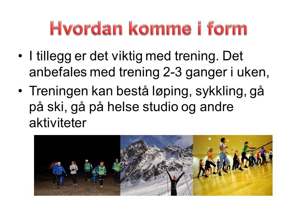 I tillegg er det viktig med trening. Det anbefales med trening 2-3 ganger i uken, Treningen kan bestå løping, sykkling, gå på ski, gå på helse studio