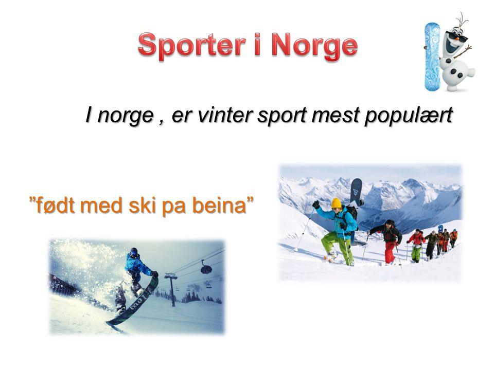 """""""født med ski pa beina"""" I norge, er vinter sport mest populært"""