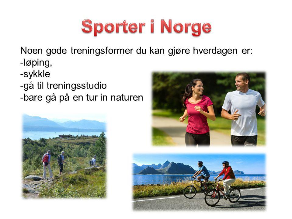 Noen gode treningsformer du kan gjøre hverdagen er: -løping, -sykkle -gå til treningsstudio -bare gå på en tur in naturen