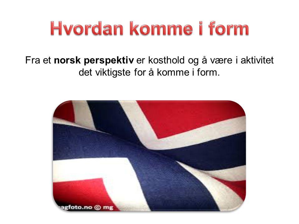 Fra et norsk perspektiv er kosthold og å være i aktivitet det viktigste for å komme i form.