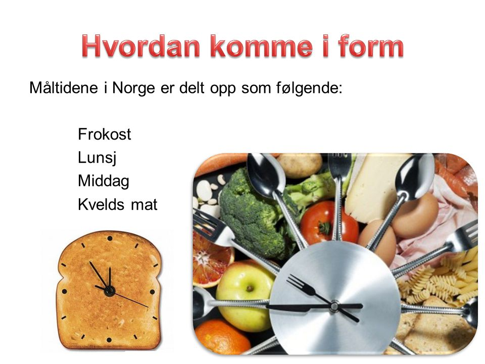 Måltidene i Norge er delt opp som følgende: Frokost Lunsj Middag Kvelds mat