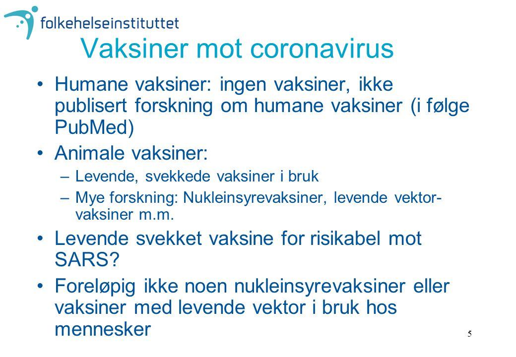 5 Vaksiner mot coronavirus Humane vaksiner: ingen vaksiner, ikke publisert forskning om humane vaksiner (i følge PubMed) Animale vaksiner: –Levende, svekkede vaksiner i bruk –Mye forskning: Nukleinsyrevaksiner, levende vektor- vaksiner m.m.