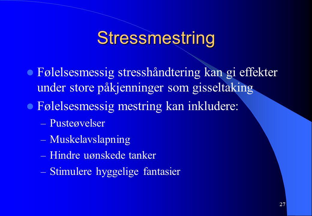 27 Stressmestring Følelsesmessig stresshåndtering kan gi effekter under store påkjenninger som gisseltaking Følelsesmessig mestring kan inkludere: – Pusteøvelser – Muskelavslapning – Hindre uønskede tanker – Stimulere hyggelige fantasier