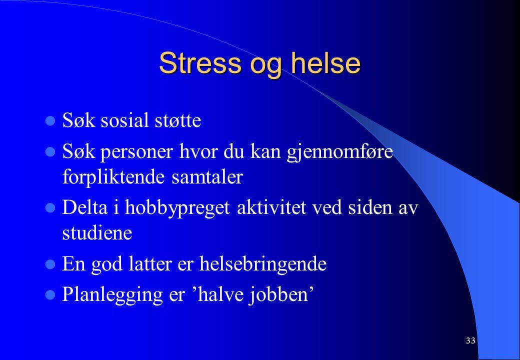 33 Stress og helse Søk sosial støtte Søk personer hvor du kan gjennomføre forpliktende samtaler Delta i hobbypreget aktivitet ved siden av studiene En god latter er helsebringende Planlegging er 'halve jobben'