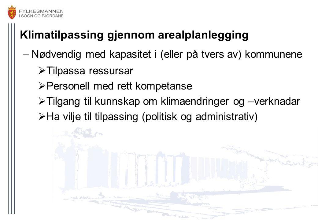 Klimatilpassing gjennom arealplanlegging –Nødvendig med kapasitet i (eller på tvers av) kommunene  Tilpassa ressursar  Personell med rett kompetanse