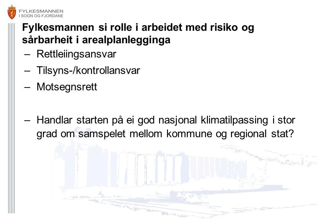 Fylkesmannen si rolle i arbeidet med risiko og sårbarheit i arealplanlegginga –Rettleiingsansvar –Tilsyns-/kontrollansvar –Motsegnsrett –Handlar start