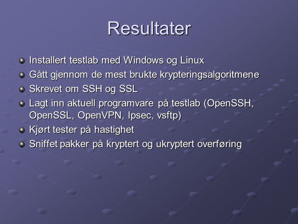 Resultater Installert testlab med Windows og Linux Gått gjennom de mest brukte krypteringsalgoritmene Skrevet om SSH og SSL Lagt inn aktuell programvare på testlab (OpenSSH, OpenSSL, OpenVPN, Ipsec, vsftp) Kjørt tester på hastighet Sniffet pakker på kryptert og ukryptert overføring