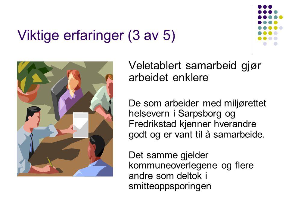Viktige erfaringer (3 av 5) Veletablert samarbeid gjør arbeidet enklere De som arbeider med miljørettet helsevern i Sarpsborg og Fredrikstad kjenner hverandre godt og er vant til å samarbeide.