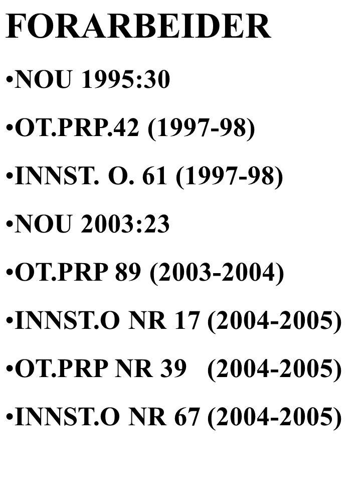 FORARBEIDER NOU 1995:30 OT.PRP.42 (1997-98) INNST. O. 61 (1997-98) NOU 2003:23 OT.PRP 89 (2003-2004) INNST.O NR 17 (2004-2005) OT.PRP NR 39 (2004-2005
