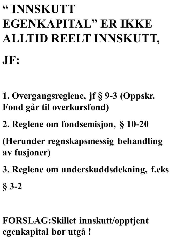 """"""" INNSKUTT EGENKAPITAL"""" ER IKKE ALLTID REELT INNSKUTT, JF: 1. Overgangsreglene, jf § 9-3 (Oppskr. Fond går til overkursfond) 2. Reglene om fondsemisjo"""