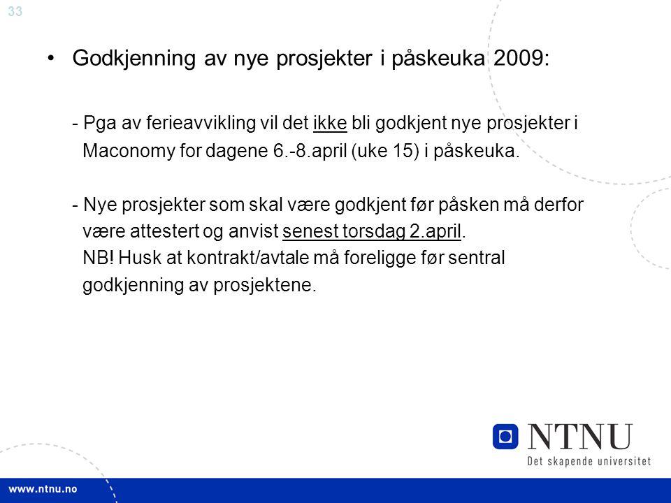 33 Godkjenning av nye prosjekter i påskeuka 2009: - Pga av ferieavvikling vil det ikke bli godkjent nye prosjekter i Maconomy for dagene 6.-8.april (uke 15) i påskeuka.