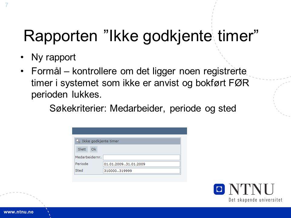 77 Rapporten Ikke godkjente timer Ny rapport Formål – kontrollere om det ligger noen registrerte timer i systemet som ikke er anvist og bokført FØR perioden lukkes.