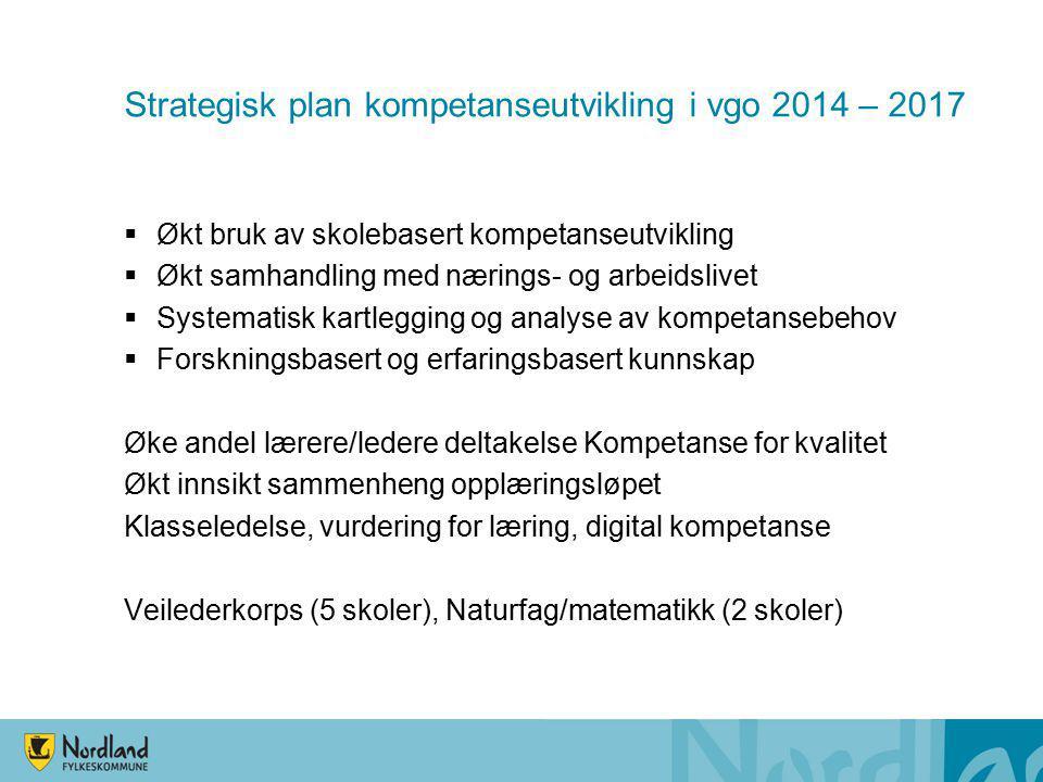Strategisk plan kompetanseutvikling i vgo 2014 – 2017  Økt bruk av skolebasert kompetanseutvikling  Økt samhandling med nærings- og arbeidslivet  S