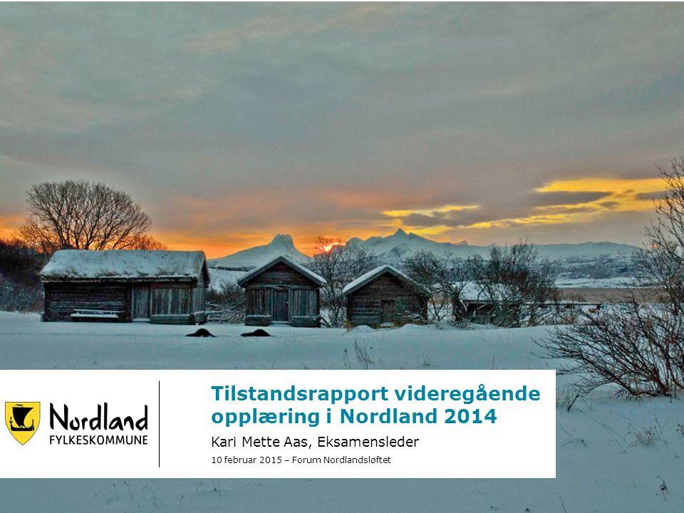 Tilstandsrapport videregående opplæring i Nordland 2014 Kari Mette Aas, Eksamensleder 10 februar 2015 – Forum Nordlandsløftet