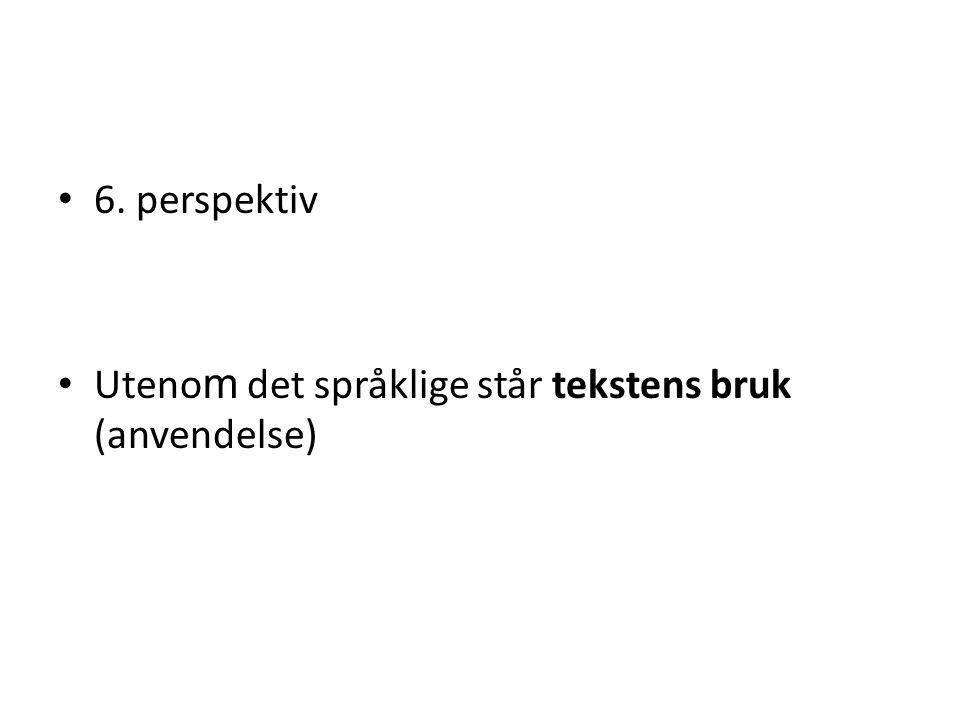 6. perspektiv Uteno m det språklige står tekstens bruk (anvendelse)