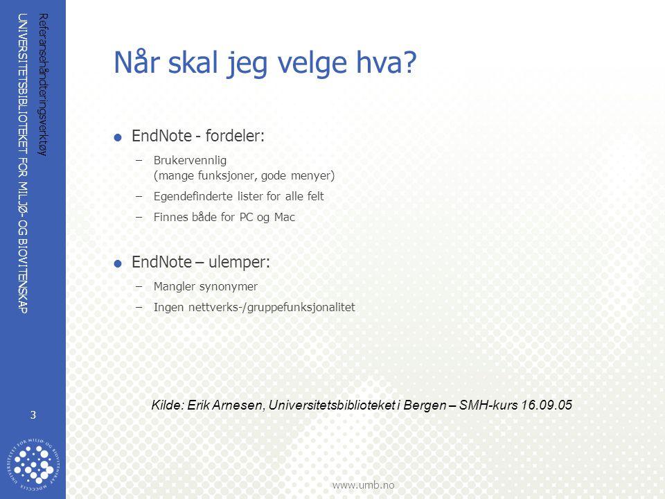 UNIVERSITETSBIBLIOTEKET FOR MILJØ- OG BIOVITENSKAP www.umb.no Referansehåndteringsverktøy 3 Når skal jeg velge hva.