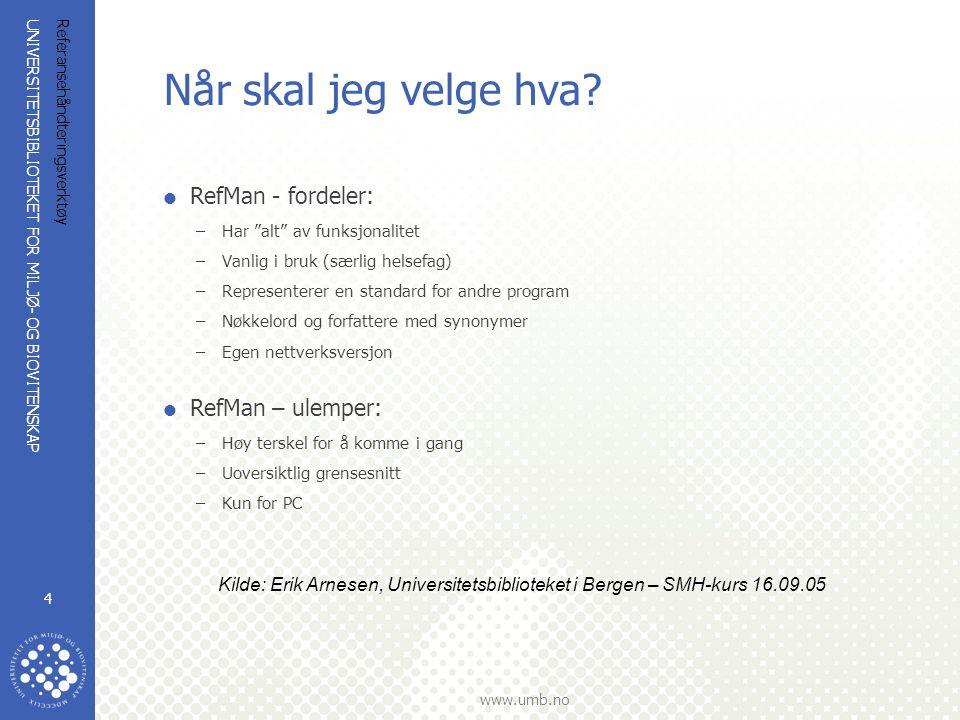 UNIVERSITETSBIBLIOTEKET FOR MILJØ- OG BIOVITENSKAP www.umb.no Referansehåndteringsverktøy 4 Når skal jeg velge hva.