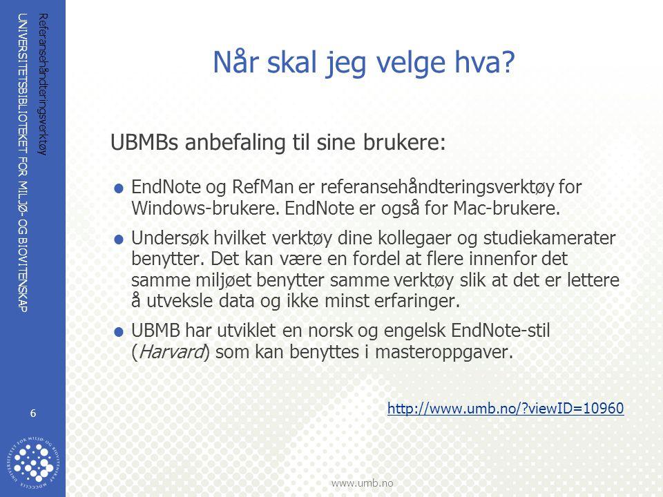 UNIVERSITETSBIBLIOTEKET FOR MILJØ- OG BIOVITENSKAP www.umb.no Referansehåndteringsverktøy 6 Når skal jeg velge hva.