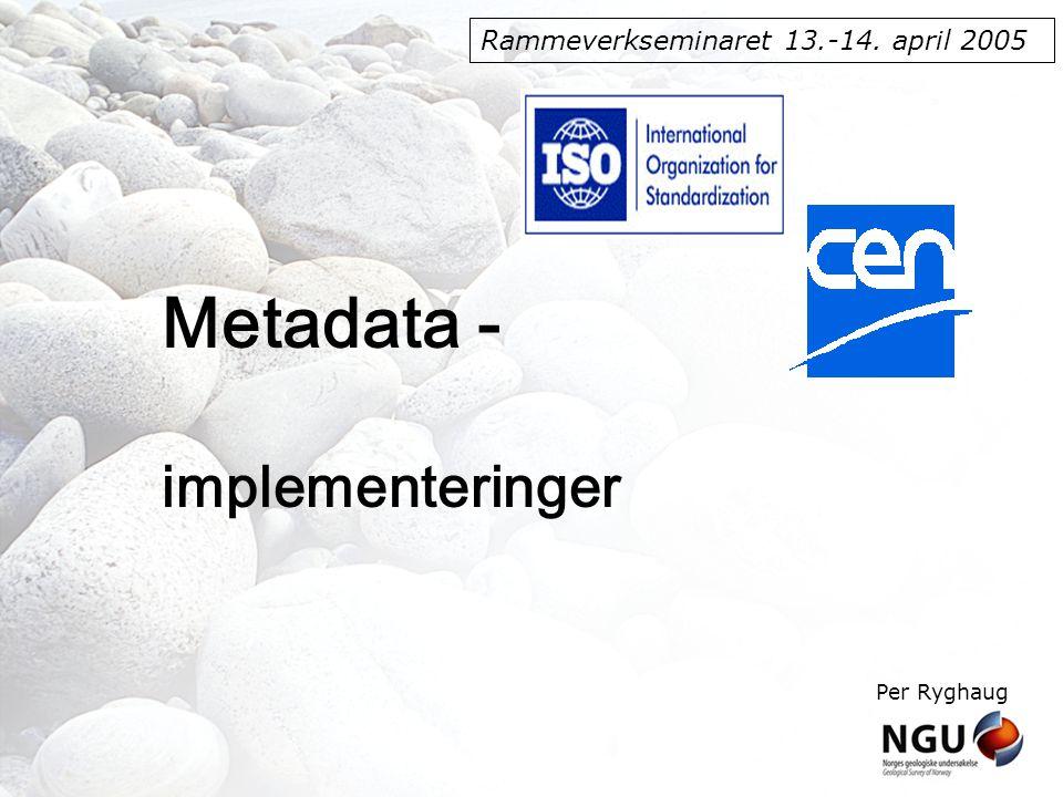 Rammeverkseminaret 13.-14. april 2005 Metadata - implementeringer Per Ryghaug