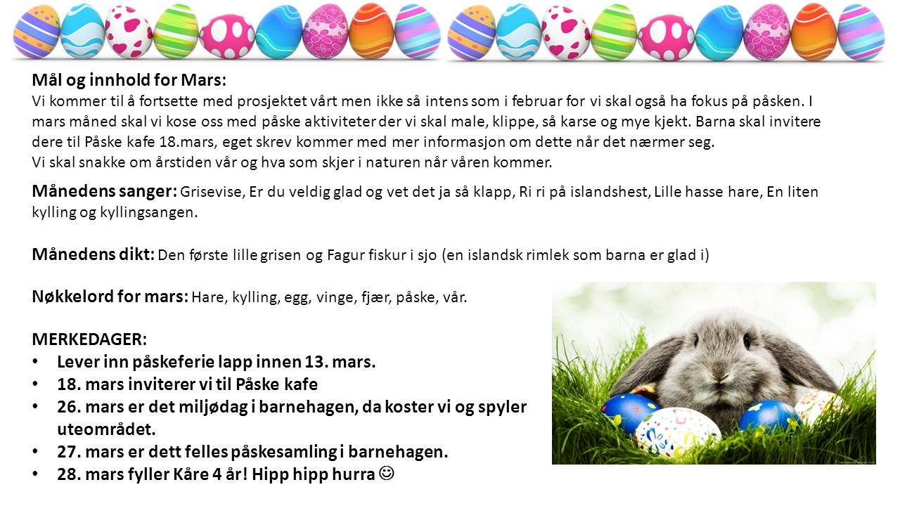 Månedens sanger: Grisevise, Er du veldig glad og vet det ja så klapp, Ri ri på islandshest, Lille hasse hare, En liten kylling og kyllingsangen. Måned