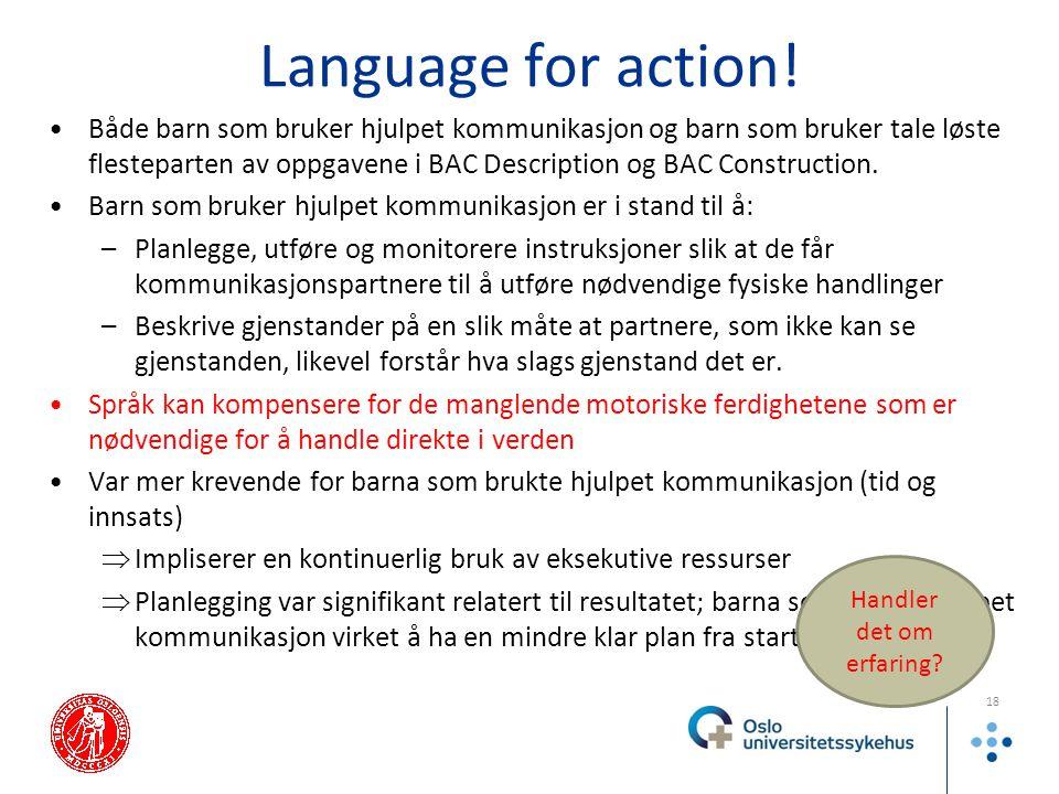 Language for action! Både barn som bruker hjulpet kommunikasjon og barn som bruker tale løste flesteparten av oppgavene i BAC Description og BAC Const