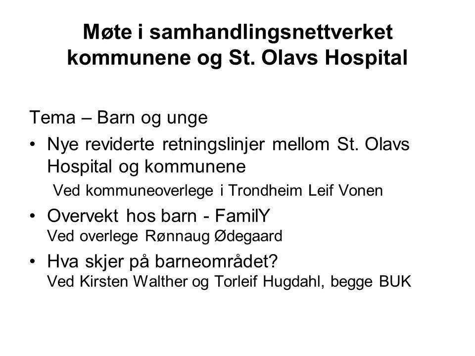 Møte i samhandlingsnettverket kommunene og St. Olavs Hospital Tema – Barn og unge Nye reviderte retningslinjer mellom St. Olavs Hospital og kommunene