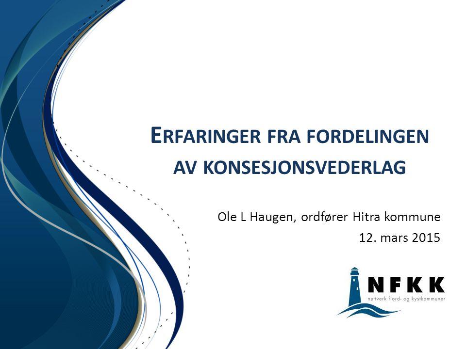 E RFARINGER FRA FORDELINGEN AV KONSESJONSVEDERLAG Ole L Haugen, ordfører Hitra kommune 12. mars 2015
