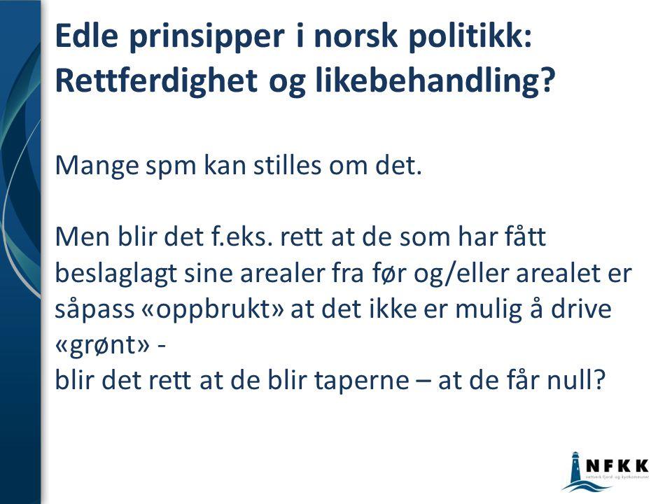 Edle prinsipper i norsk politikk: Rettferdighet og likebehandling? Mange spm kan stilles om det. Men blir det f.eks. rett at de som har fått beslaglag