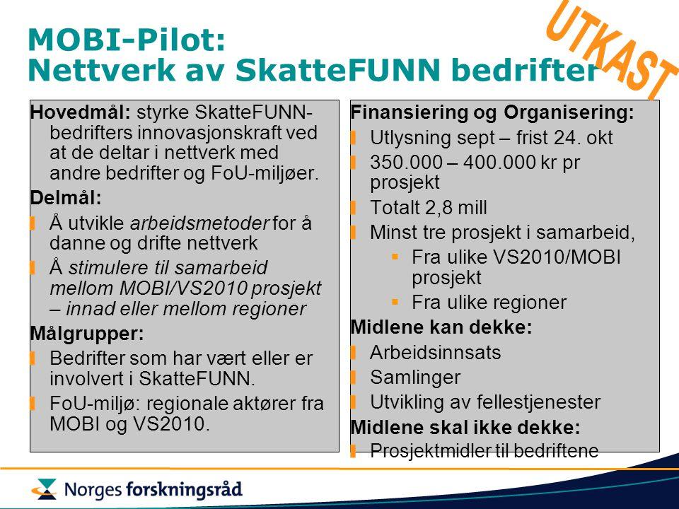 MOBI-Pilot: Nettverk av SkatteFUNN bedrifter Hovedmål: styrke SkatteFUNN- bedrifters innovasjonskraft ved at de deltar i nettverk med andre bedrifter og FoU-miljøer.