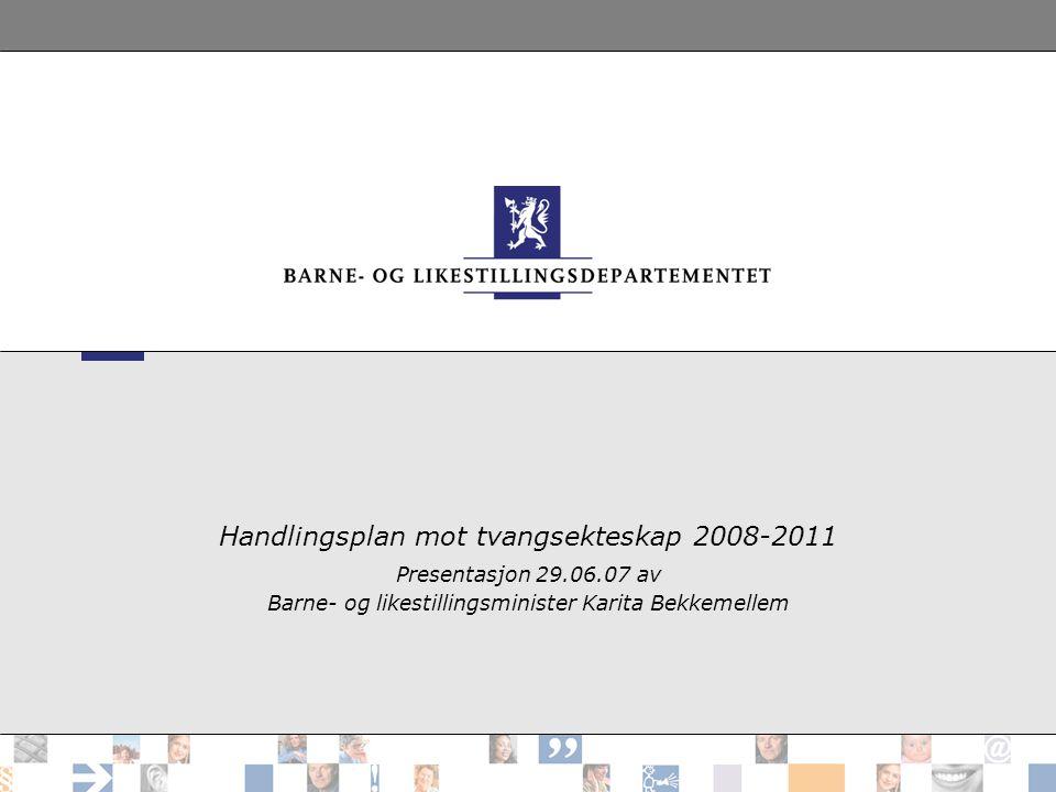 Handlingsplan mot tvangsekteskap 2008-2011 Presentasjon 29.06.07 av Barne- og likestillingsminister Karita Bekkemellem
