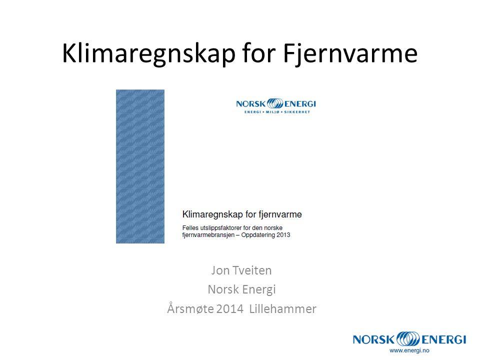 Klimaregnskap for Fjernvarme Jon Tveiten Norsk Energi Årsmøte 2014 Lillehammer