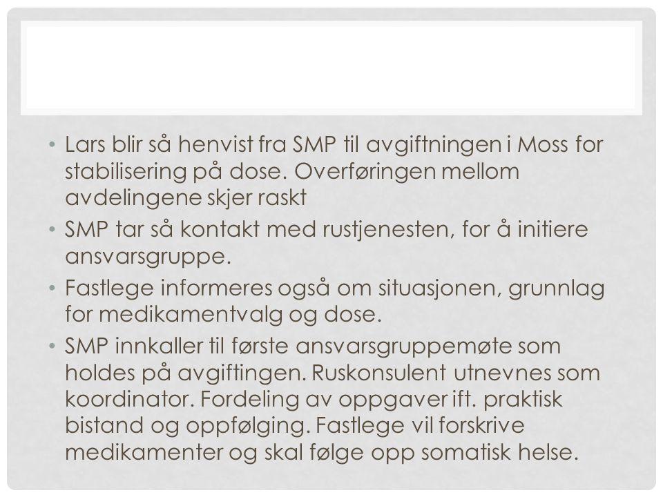 Lars blir så henvist fra SMP til avgiftningen i Moss for stabilisering på dose. Overføringen mellom avdelingene skjer raskt SMP tar så kontakt med rus