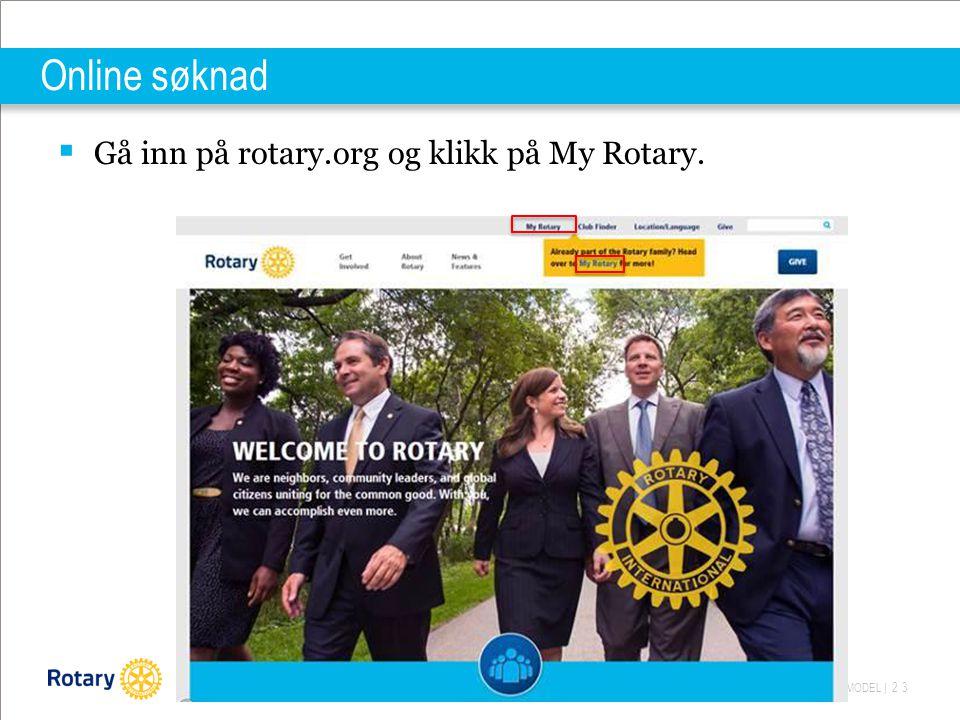 ROTARY'S NEW GRANT MODEL | 23 Online søknad  Gå inn på rotary.org og klikk på My Rotary.