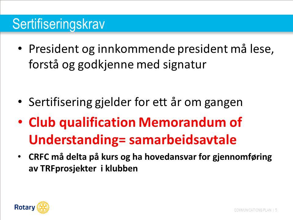 COMMUNICATIONS PLAN | 5 Sertifiseringskrav President og innkommende president må lese, forstå og godkjenne med signatur Sertifisering gjelder for ett